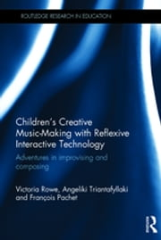 Children's Creative Music-Making with Reflexive Interactive Technology - Adventures in improvising and composing ebook by Victoria Rowe,Angeliki Triantafyllaki,Francois Pachet