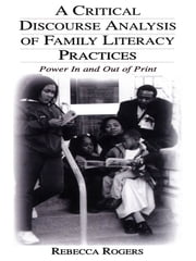 A Critical Discourse Analysis of Family Literacy Practices - Power in and Out of Print ebook by Rebecca Rogers