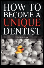 How to Become a Unique Dentist ebook by El-Attar, M.S.