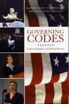 Governing Codes - Gender, Metaphor, and Political Identity ebook by Karrin Vasby Anderson, Kristina Horn Sheeler