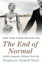 The End of Normal - A Wife's Anguish, A Widow's New Life ebook by Stephanie Madoff Mack