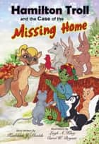 Hamilton Troll and the Case of the Missing Home ebook by Kathleen J. Shields
