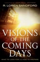 Visions of the Coming Days ebook by R. Loren Sandford,John Jackson