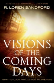 Visions of the Coming Days - What to Look For and How to Prepare ebook by R. Loren Sandford, John Jackson