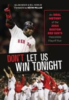 Don't Let Us Win Tonight ebook by Allan Wood,Bill Nowlin,Kevin Millar