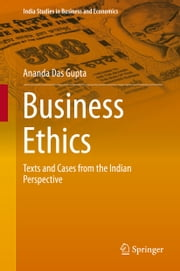Business Ethics - Texts and Cases from the Indian Perspective ebook by Ananda Das Gupta