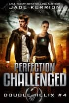 Perfection Challenged ebook by Jade Kerrion, Double Helix