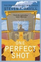 One Perfect Shot - A Posadas County Mysteries ebook by Steven F Havill