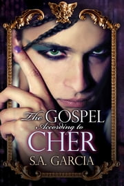 The Gospel According to Cher ebook by S.A. Garcia