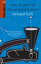 How to Gaze at the Southern Stars ebook by Richard Hall