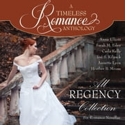 All Regency Collection - A Timeless Romance Anthology audiobook by Anna Elliott, Sarah M. Eden, Annette Lyon,...