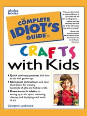 The Complete Idiot's Guide to Crafts With Kids ebook by Georgene Lockwood