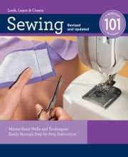 Sewing 101: Master Basic Skills and Techniques Easily through Step-by-Step Instruction - Master Basic Skills and Techniques Easily through Step-by-Step Instruction ebook by Editors of Creative Publishing