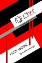 iChef: Making a Difference - Prep Work ebook by Matthew Krueger