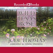 Wild Texas Rose audiobook by Jodi Thomas