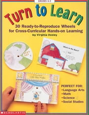 Turn to Learn: 30 Ready-to-Reproduce Wheels for Cross-Curricular, Hands-on Learning ebook by Dooley, Virginia