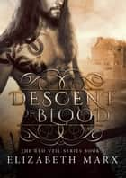 Descent of Blood, The Red Veil Series Book 1 ebook by Elizabeth Marx