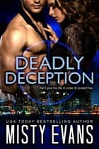 Deadly Deception - SCVC Taskforce Book 2 ebook by Misty Evans