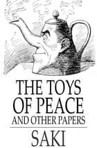The Toys of Peace - And Other Papers ebook by Saki