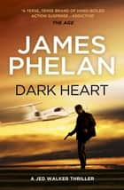 Dark Heart - The Jed Walker Series Book 4 ebook by James Phelan