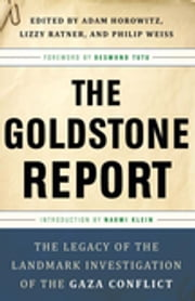 The Goldstone Report - The Legacy of the Landmark Investigation of the Gaza Conflict ebook by Adam Horowitz,Lizzy Ratner,Philip Weiss,Archbishop Desmond Tutu,Naomi Klein