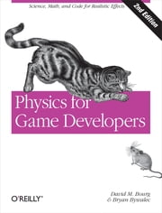 Physics for Game Developers - Science, math, and code for realistic effects ebook by David M Bourg,Bryan Bywalec