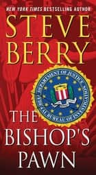 The Bishop's Pawn - A Novel ebook by Steve Berry