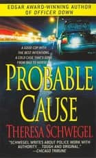Probable Cause ebook by Theresa Schwegel