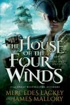 The House of the Four Winds ebook by Mercedes Lackey,James Mallory