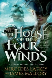 The House of the Four Winds - Book One of One Dozen Daughters ebook by Mercedes Lackey,James Mallory