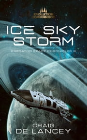 Ice Sky Storm - Predator Space Chronicles III ebook by Craig DeLancey
