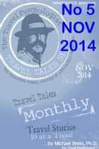 Travel Tales Monthly - No 5 NOV 2014 ebook by Michael Brein, Ph.D.