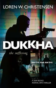 Dukkha - The Suffering ebook by Loren W. Christensen
