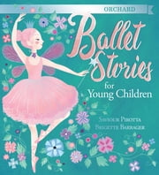 Orchard Ballet Stories for Young Children ebook by Saviour Pirotta,Brigette Barrager