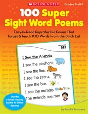 100 Super Sight Word Poems: Easy-to-Read Reproducible Poems That Target & Teach 100 Words From the Dolch List ebook by Franzese, Rosalie