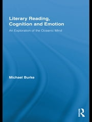 Literary Reading, Cognition and Emotion - An Exploration of the Oceanic Mind ebook by Michael Burke