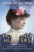 The Husband Hunters - Social Climbing in London and New York ebook by Anne de Courcy