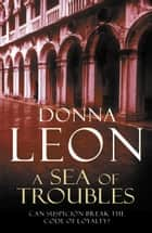 A Sea Of Troubles - (Brunetti 10) ebook by Donna Leon