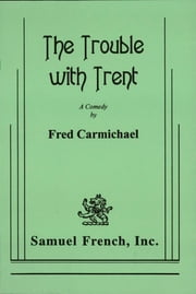 The Trouble With Trent ebook by Fred Carmichael