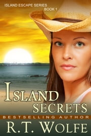 Island Secrets (The Island Escape Series, Book 1) ebook by R.T. Wolfe