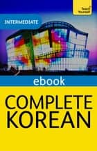 Complete Korean (Learn Korean with Teach Yourself) ebook by Jaehoon Yeon, Mark Vincent