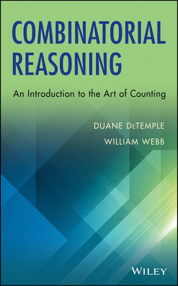 Combinatorial Reasoning - An Introduction to the Art of Counting ebook by Duane DeTemple,William Webb