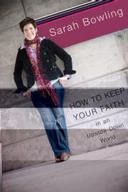 How to Keep Your faith in an Upside Down World ebook by Sarah Bowling