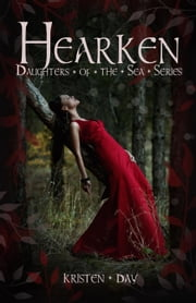 Hearken (Daughters of the Sea #4) - Daughters of the Sea, #4 ebook by Kristen Day