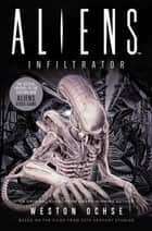 Aliens: Infiltrator - Infiltrator ebook by Weston Ochse