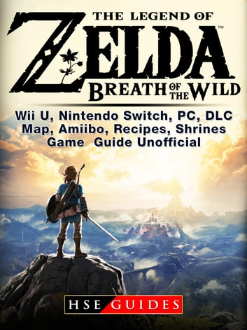 Legend of Zelda Breath of the Wild Wii U, Nintendo Switch, PC, DLC, Map,  Amiibo, Recipes, Shrines, Game Guide Unofficial