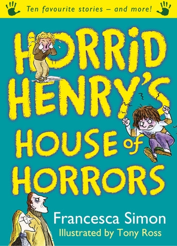 Horrid Henry's House of Horrors - Ten Favourite Stories - and more! ebook by Francesca Simon