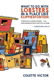 What To Do With Lobsters in a Place Like Klippisfontein ebook by Colette Victor