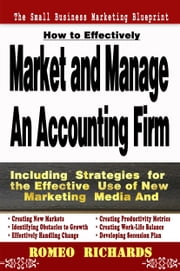 How to Effectively Market and Manage an Accounting Firm ebook by Romeo Richards
