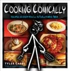Cooking Comically ebook by Tyler Capps